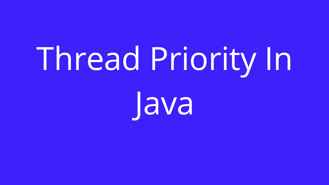 Thread Priority in Java with example