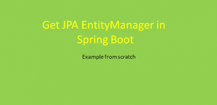 how to get JPA EntityManager in Spring Boot